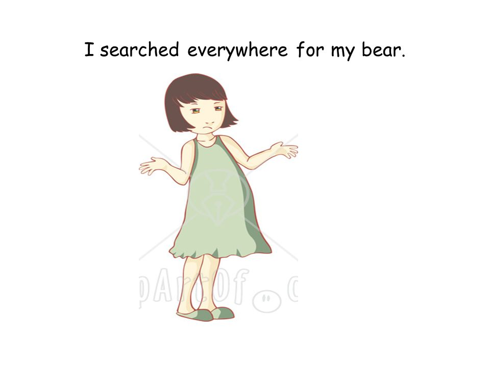 I searched everywhere for my bear.