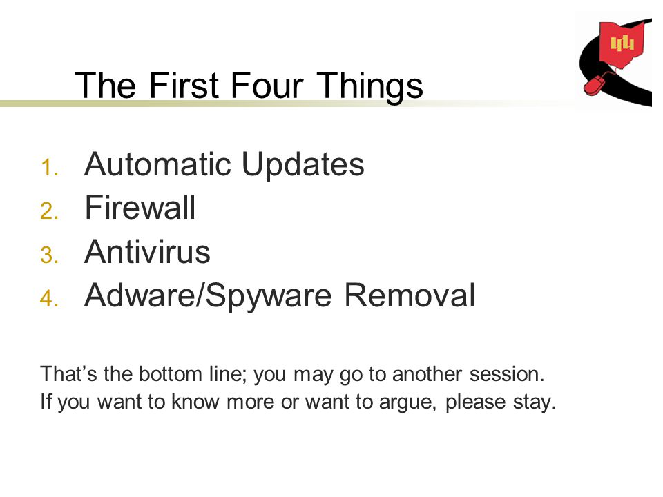 The First Four Things 1. Automatic Updates 2. Firewall 3.