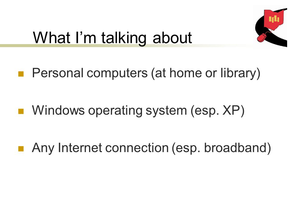 What I'm talking about Personal computers (at home or library) Windows operating system (esp.