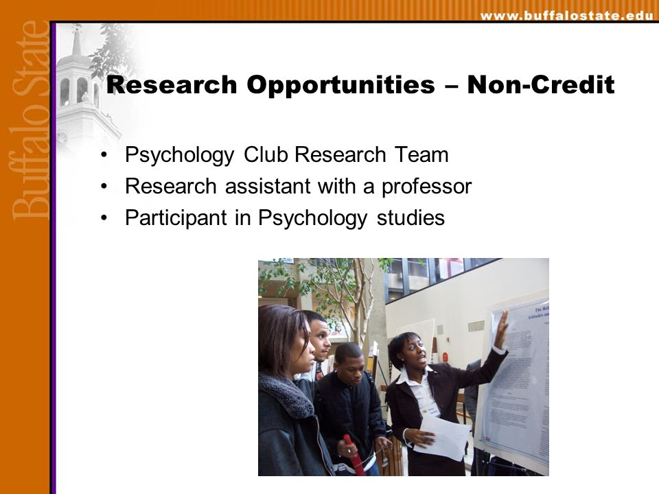 Research Opportunities – Non-Credit Psychology Club Research Team Research assistant with a professor Participant in Psychology studies