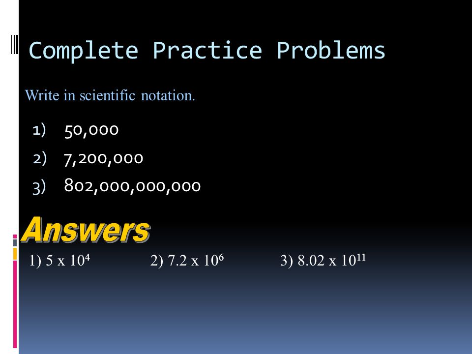 More Practice Problems 1) 734,000,000 = ______ x ) 870,000,000,000 = ______x ) 90,000,000,000 = _____ x On these, decide where the decimal will be moved.