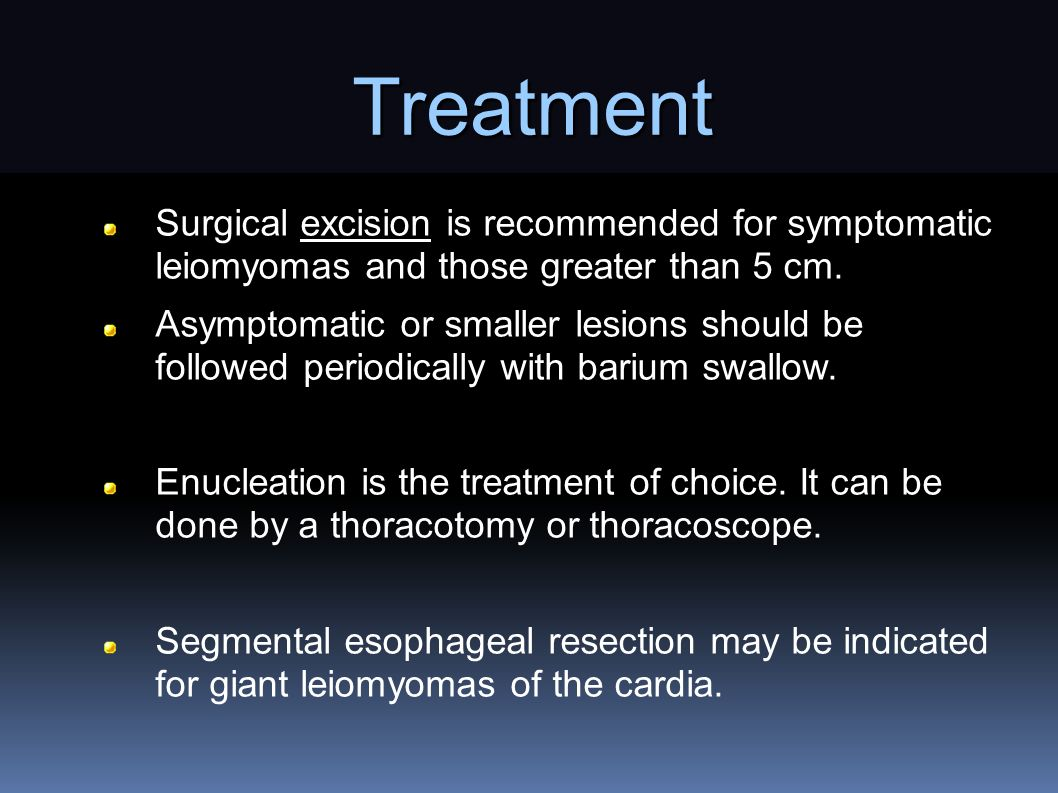 Treatment Surgical excision is recommended for symptomatic leiomyomas and those greater than 5 cm.