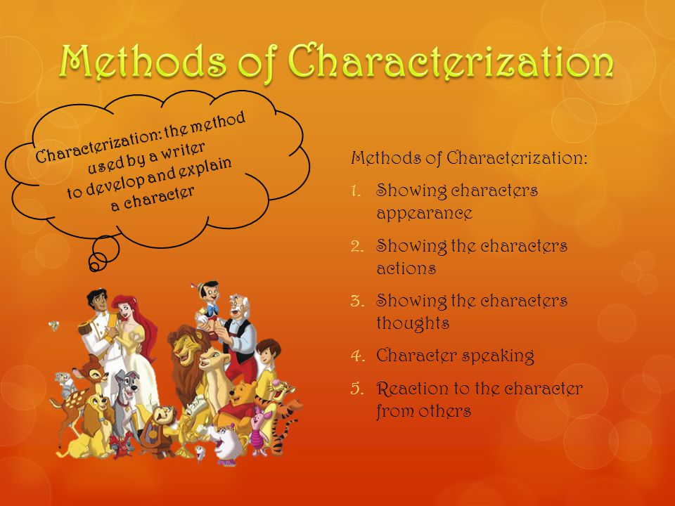 Methods of Characterization: 1.Showing characters appearance 2.Showing the characters actions 3.Showing the characters thoughts 4.Character speaking 5.Reaction to the character from others