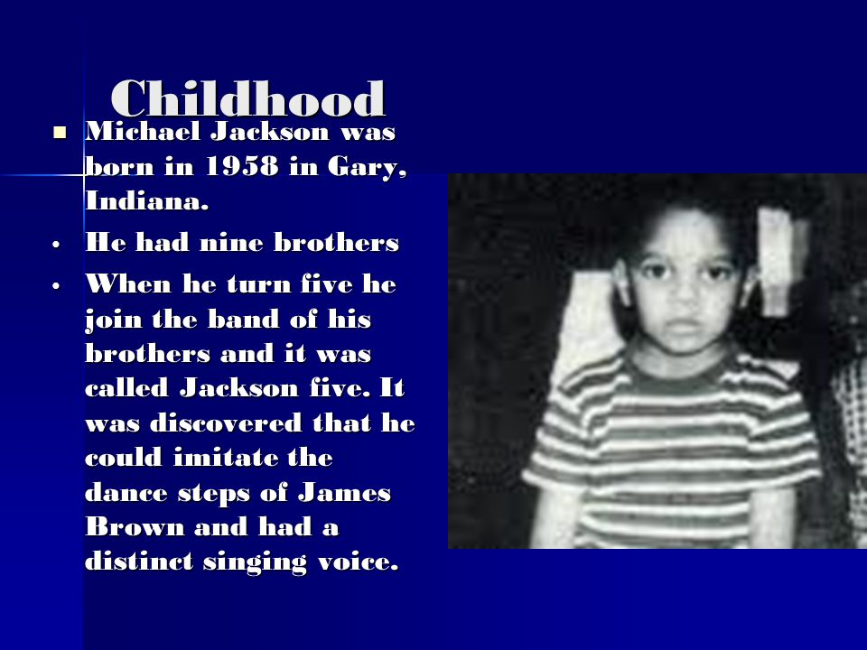Michael Jackson Biography By Aracely Leos Lidia Hernandez Lupita  Childhood Michael Jackson Was Born In  In Gary Indiana