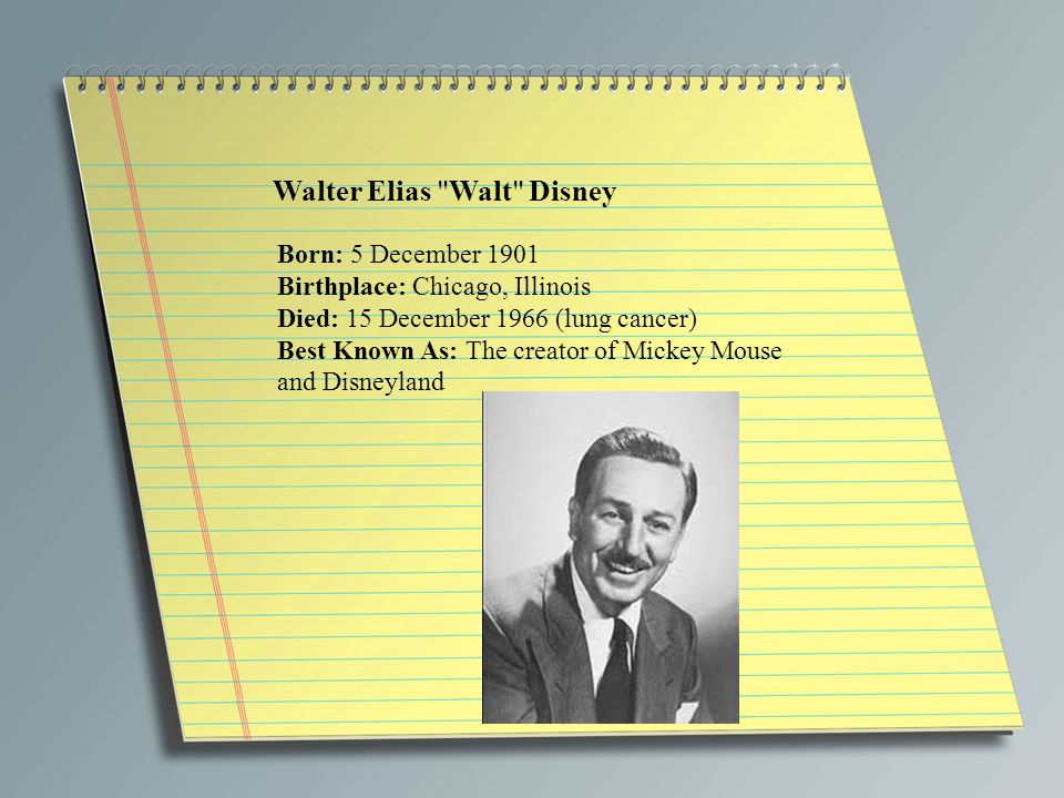 Walt Disney Walter Elias Walt Disney Born 5 December 1901