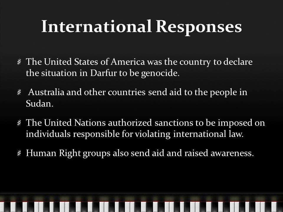 International Responses The United States of America was the country to declare the situation in Darfur to be genocide.