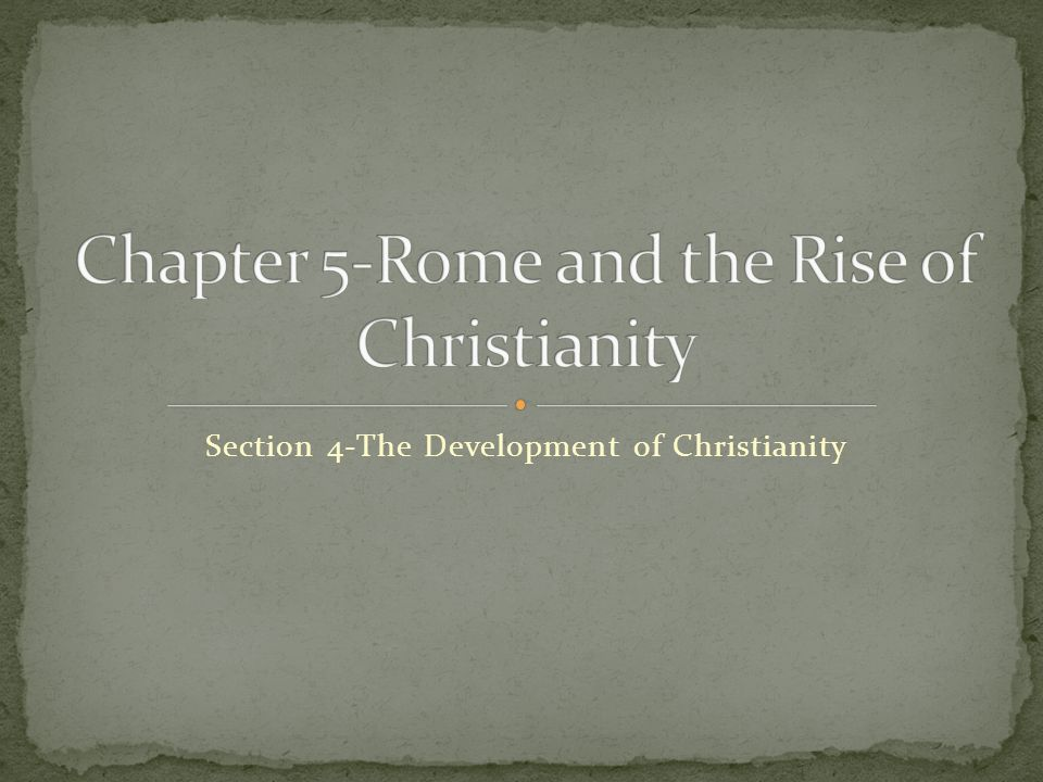 Section 4-The Development of Christianity