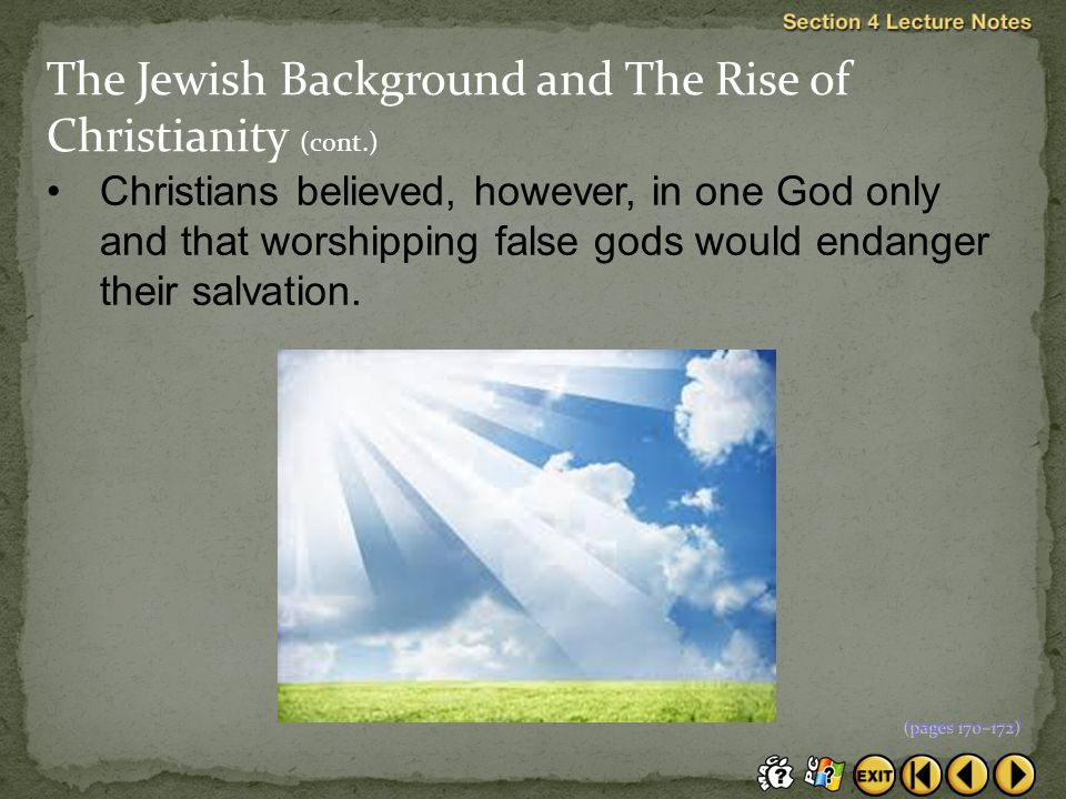 Christians believed, however, in one God only and that worshipping false gods would endanger their salvation.