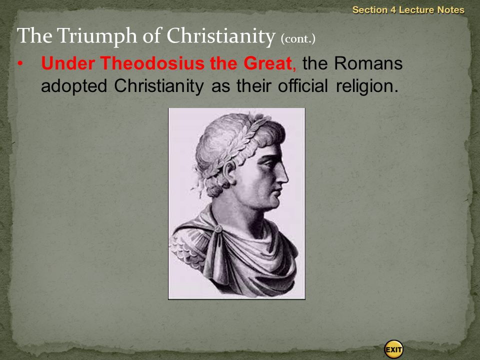 Under Theodosius the Great, the Romans adopted Christianity as their official religion.