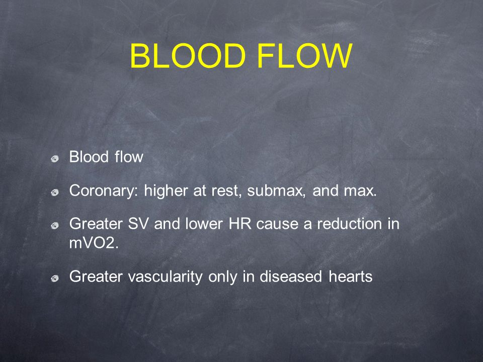 BLOOD FLOW Blood flow Coronary: higher at rest, submax, and max.