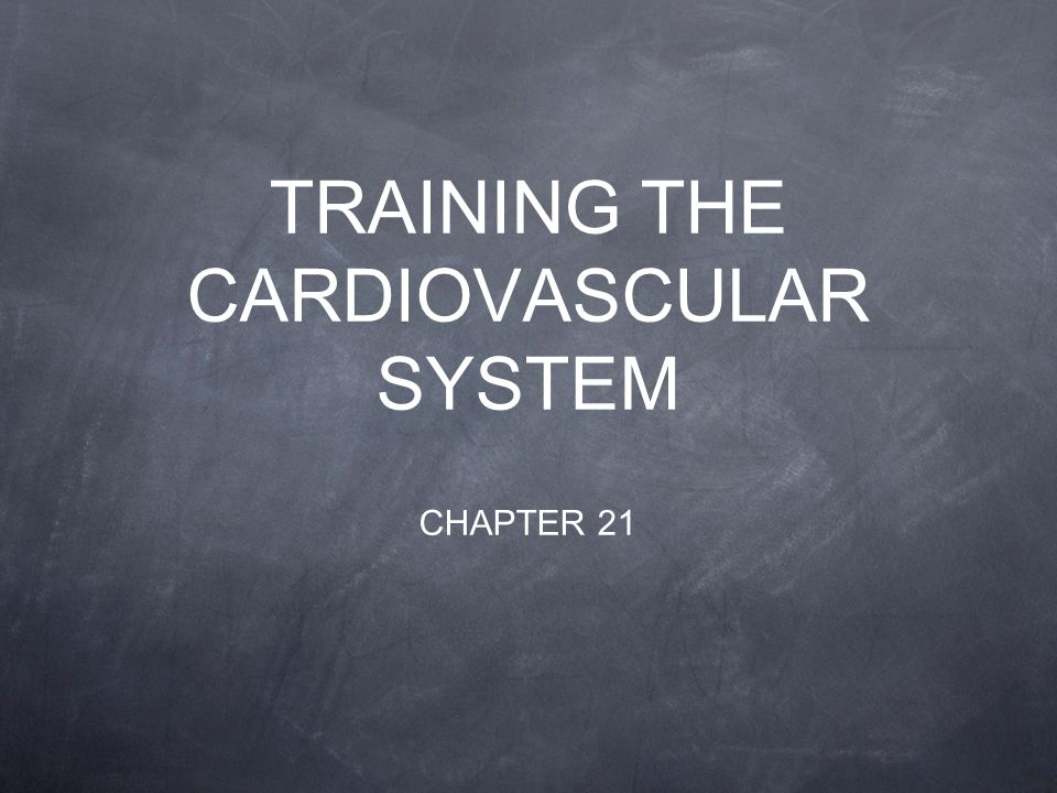 TRAINING THE CARDIOVASCULAR SYSTEM CHAPTER 21