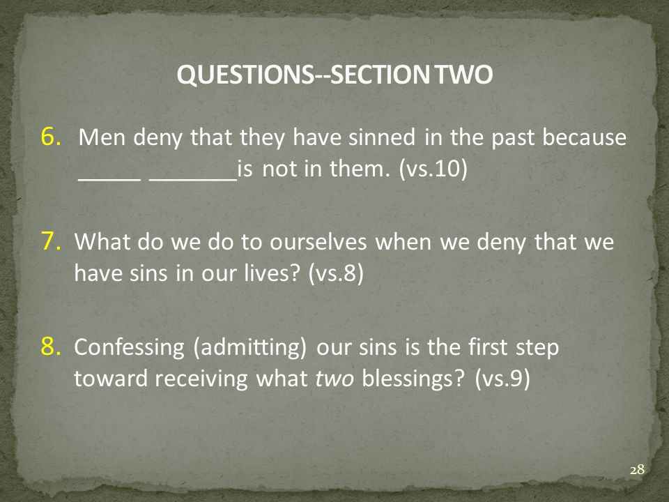 6. Men deny that they have sinned in the past because _____ _______is not in them.