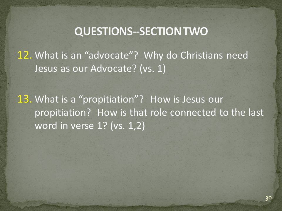 12. What is an advocate . Why do Christians need Jesus as our Advocate.