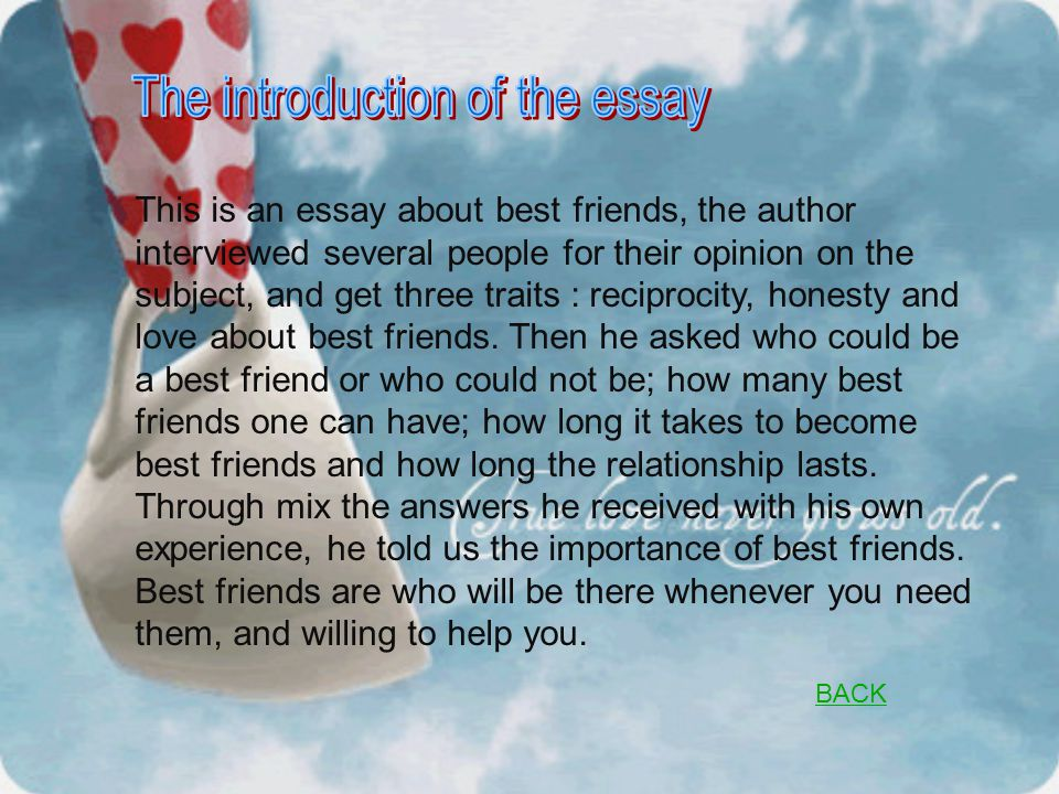This is an essay about best friends, the author interviewed several people for their opinion on the subject, and get three traits : reciprocity, honesty and love about best friends.