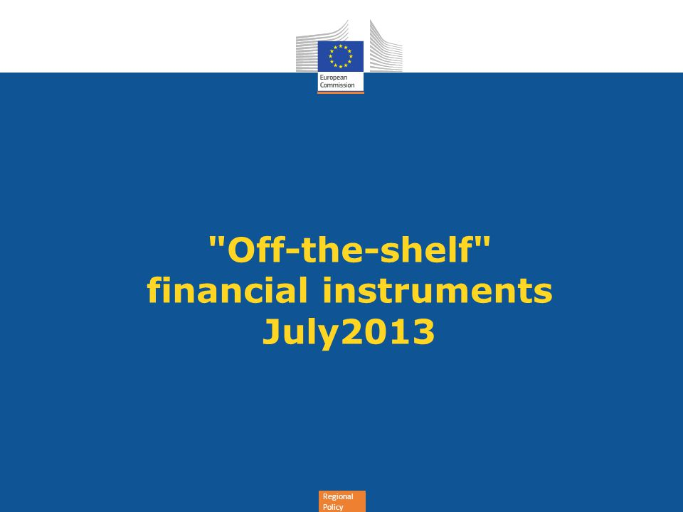 Regional Policy Off-the-shelf financial instruments July2013