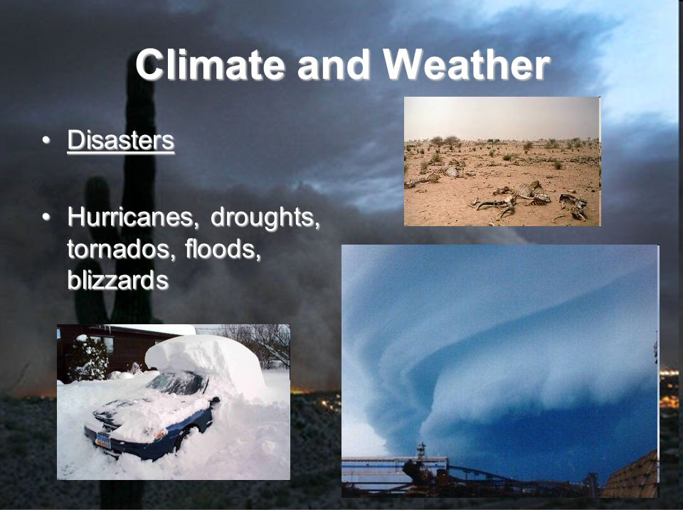 Climate and Weather DisastersDisasters Hurricanes, droughts, tornados, floods, blizzardsHurricanes, droughts, tornados, floods, blizzards