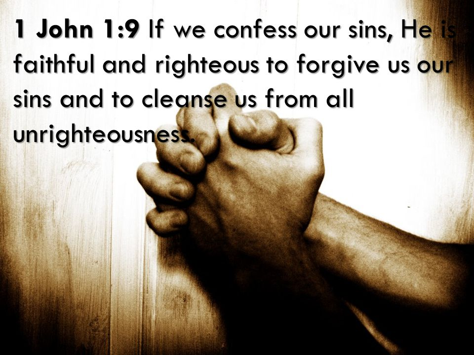 Bible Survey – I John 1 John 1:9 If we confess our sins, He is faithful and righteous to forgive us our sins and to cleanse us from all unrighteousness.
