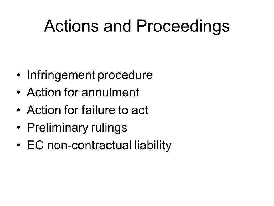 Actions and Proceedings Infringement procedure Action for annulment Action for failure to act Preliminary rulings EC non-contractual liability