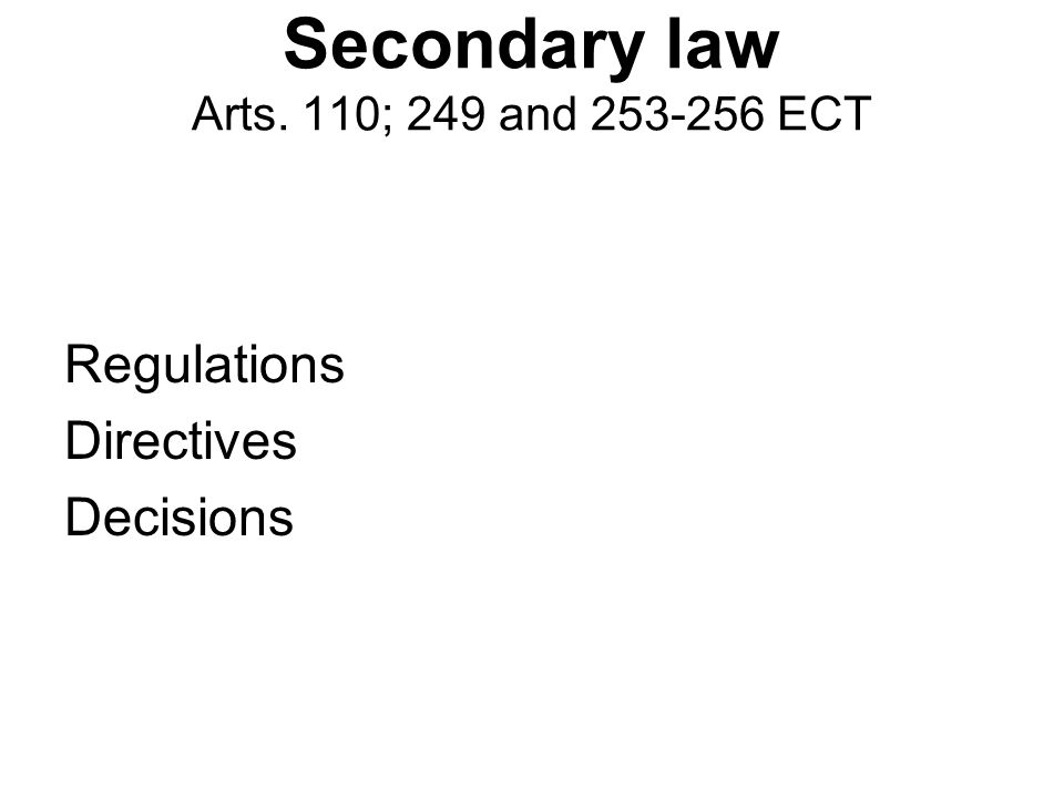 Secondary law Arts. 110; 249 and ECT Regulations Directives Decisions