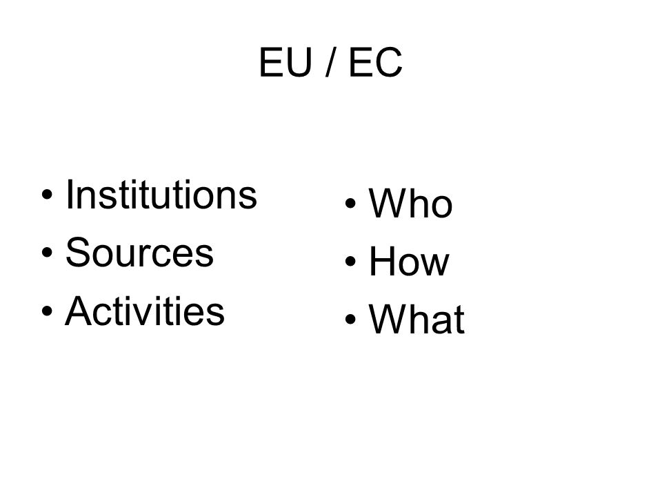 EU / EC Institutions Sources Activities Who How What