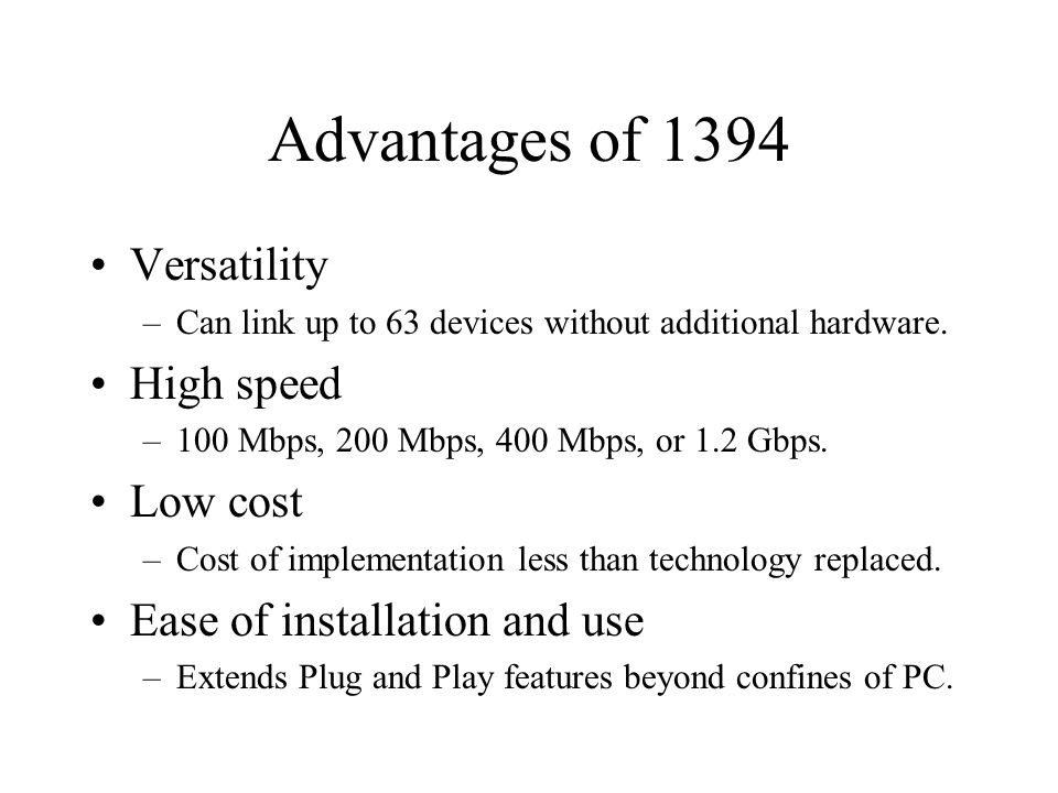 Advantages of 1394 Versatility –Can link up to 63 devices without additional hardware.