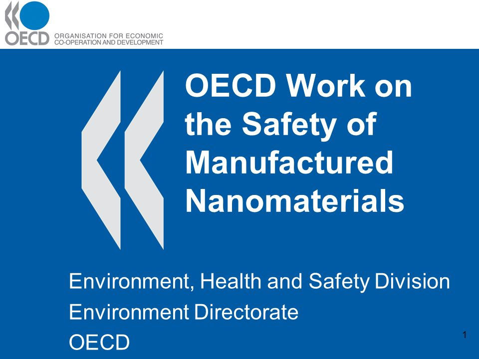1 OECD Work on the Safety of Manufactured Nanomaterials Environment, Health and Safety Division Environment Directorate OECD