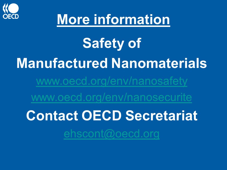 More information Safety of Manufactured Nanomaterials     Contact OECD Secretariat