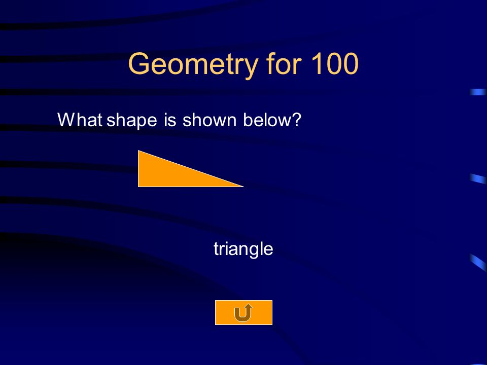 Geometry for 100 What shape is shown below triangle