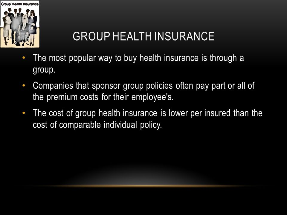 GROUP HEALTH INSURANCE The most popular way to buy health insurance is through a group.