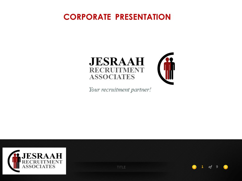 TITLE 1of9 JESRAAH RECRUITMENT ASSOCIATES Your recruitment partner! CORPORATE PRESENTATION