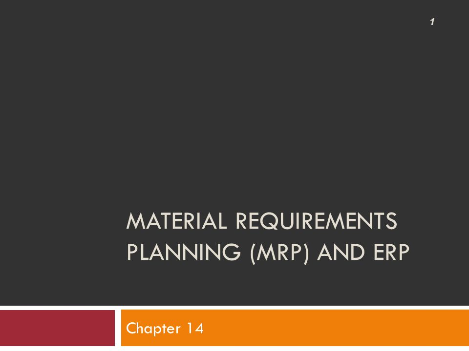 MATERIAL REQUIREMENTS PLANNING (MRP) AND ERP Chapter 14 1