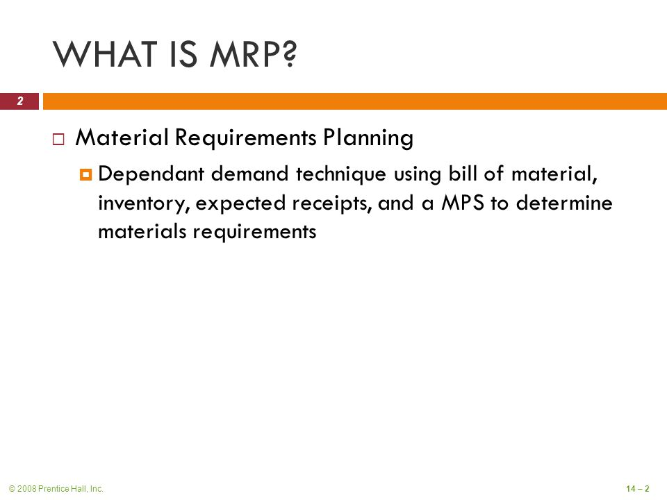© 2008 Prentice Hall, Inc.14 – 2 WHAT IS MRP.