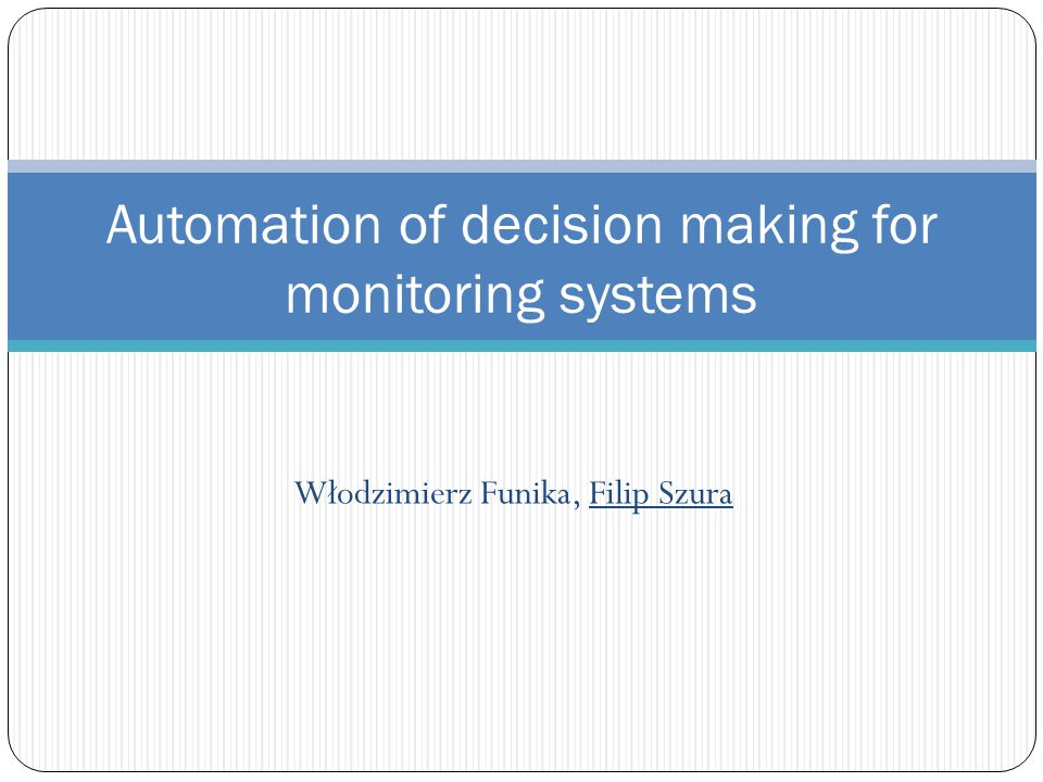 Włodzimierz Funika, Filip Szura Automation of decision making for monitoring systems