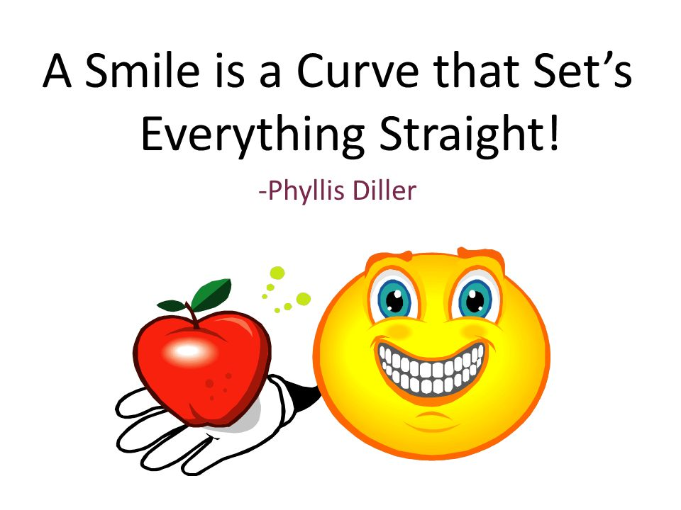 A Smile is a Curve that Set's Everything Straight! -Phyllis Diller