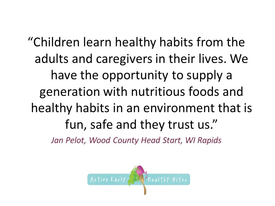 Children learn healthy habits from the adults and caregivers in their lives.