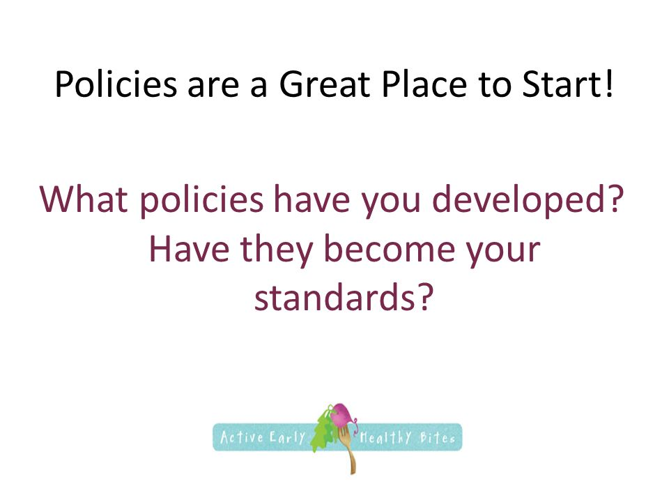 Policies are a Great Place to Start. What policies have you developed.