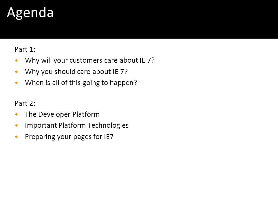 Windows Vista & IE7 Readiness Tour Agenda Part 1: Why will your customers care about IE 7.