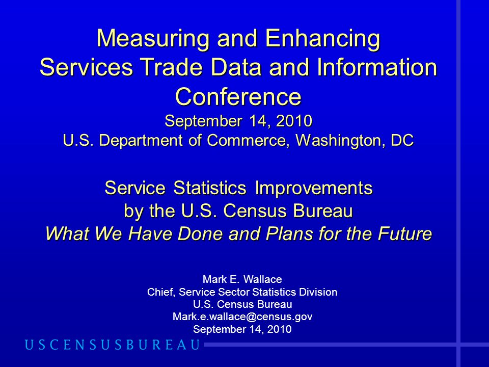 Measuring and Enhancing Services Trade Data and Information Conference September 14, 2010 U.S.