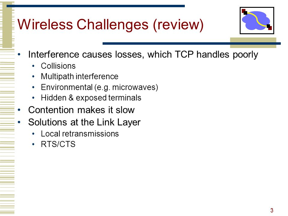 3 Wireless Challenges Review Interference Causes Losses Which TCP Handles Poorly Collisions Multipath