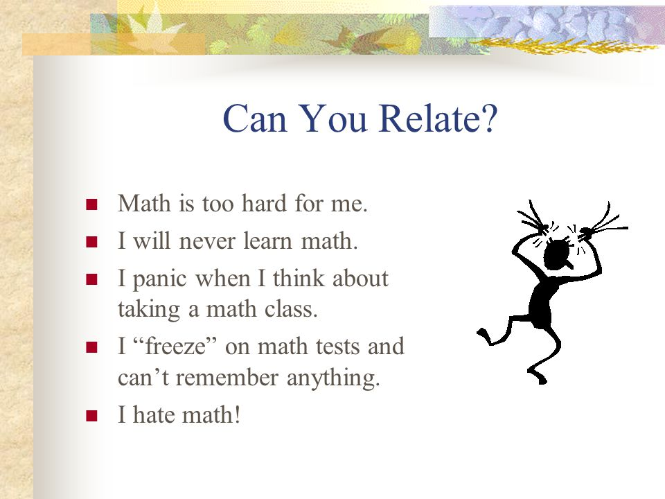 how to reduce math test anxiety Research says math anxiety can lead to a decrease in working memory and that girls taught by a female teacher with high math  a test to assess.