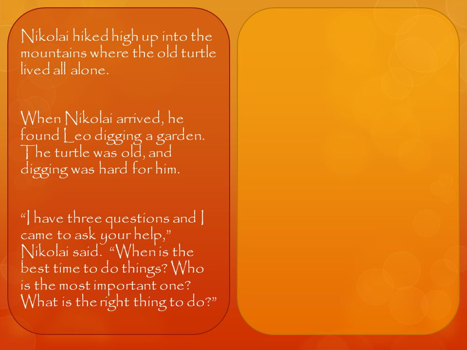 Nikolai hiked high up into the mountains where the old turtle lived all alone.