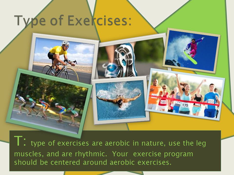 T: type of exercises are aerobic in nature, use the leg muscles, and are rhythmic.