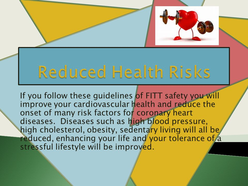 If you follow these guidelines of FITT safety you will improve your cardiovascular health and reduce the onset of many risk factors for coronary heart diseases.