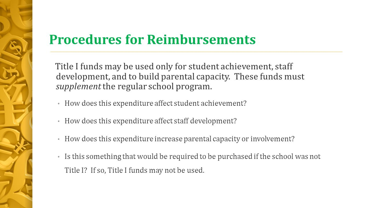 Procedures for Reimbursements Title I funds may be used only for student achievement, staff development, and to build parental capacity.