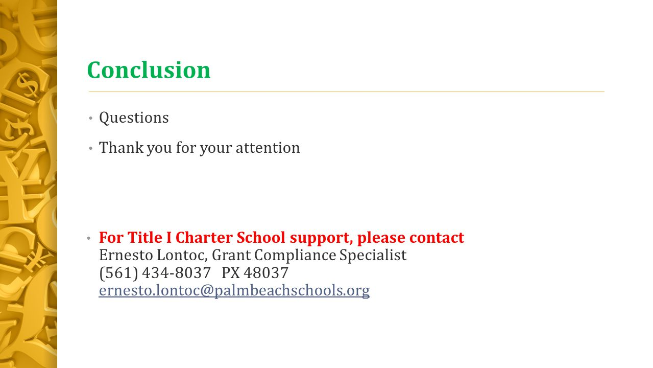 Conclusion Questions Thank you for your attention For Title I Charter School support, please contact Ernesto Lontoc, Grant Compliance Specialist (561) PX