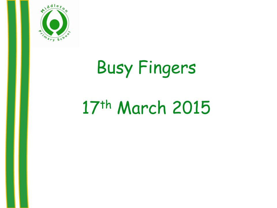Busy Fingers 17 th March 2015
