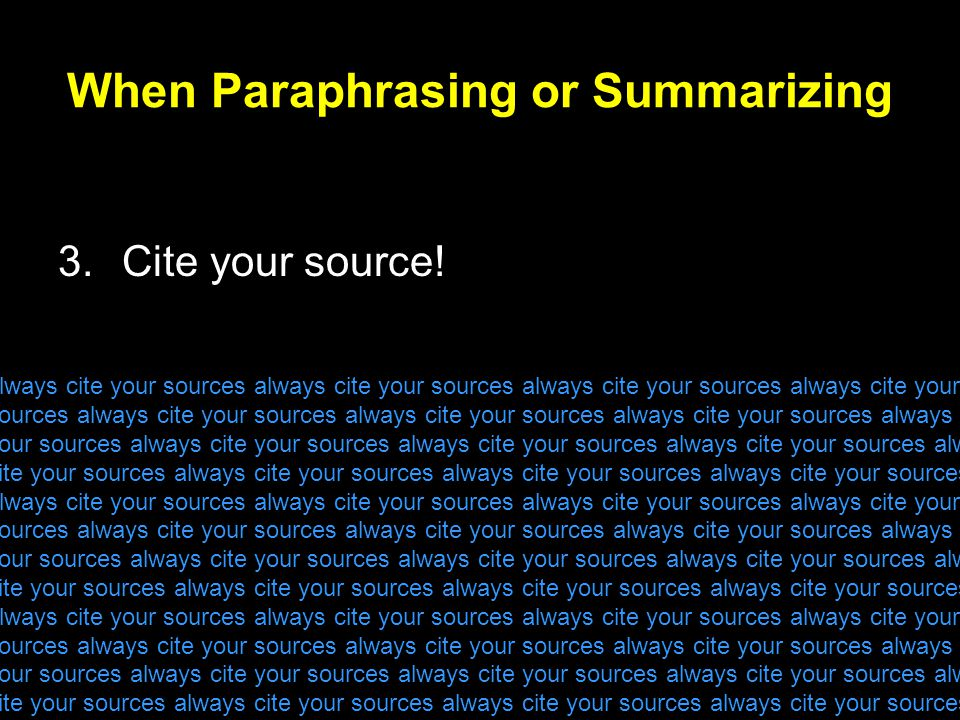 When Paraphrasing or Summarizing 3.Cite your source.