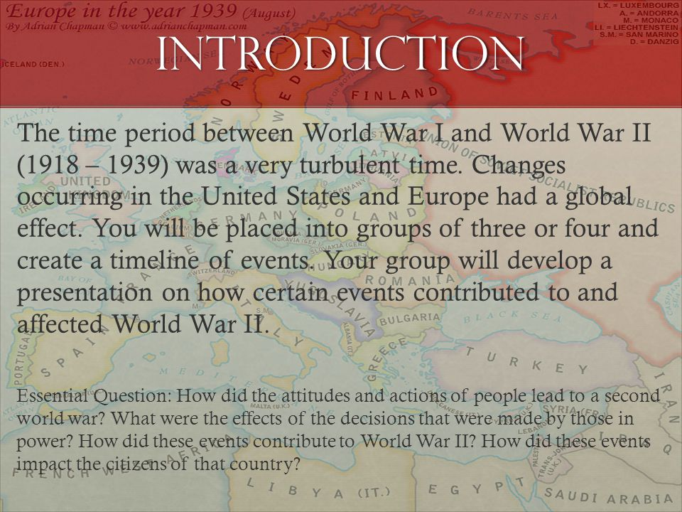 Introduction The time period between World War I and World War II (1918 – 1939) was a very turbulent time.