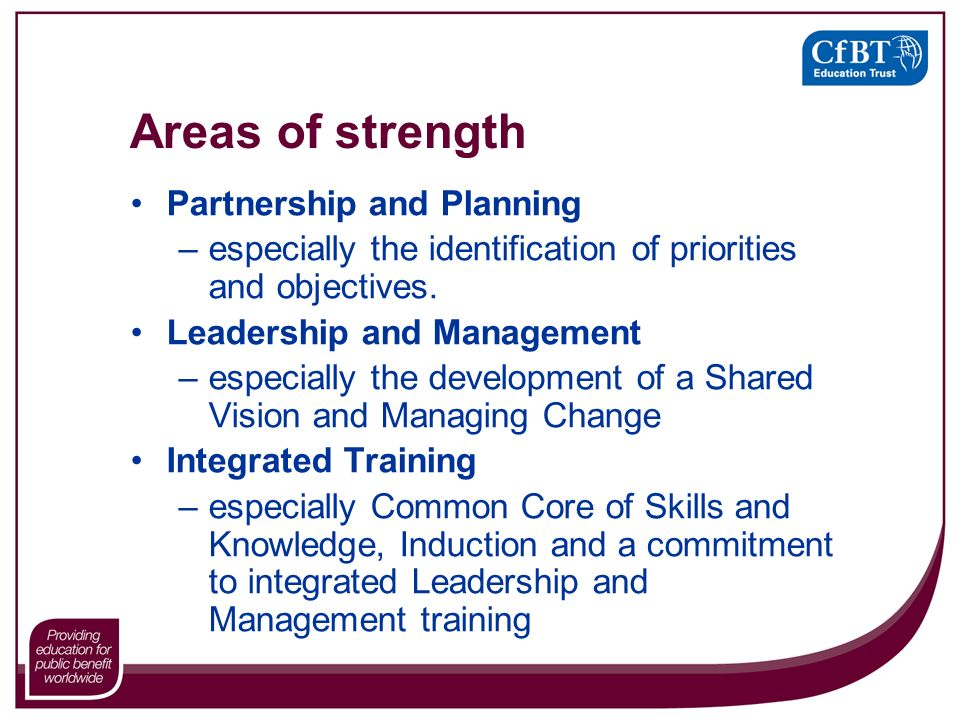 Areas of strength Partnership and Planning –especially the identification of priorities and objectives.