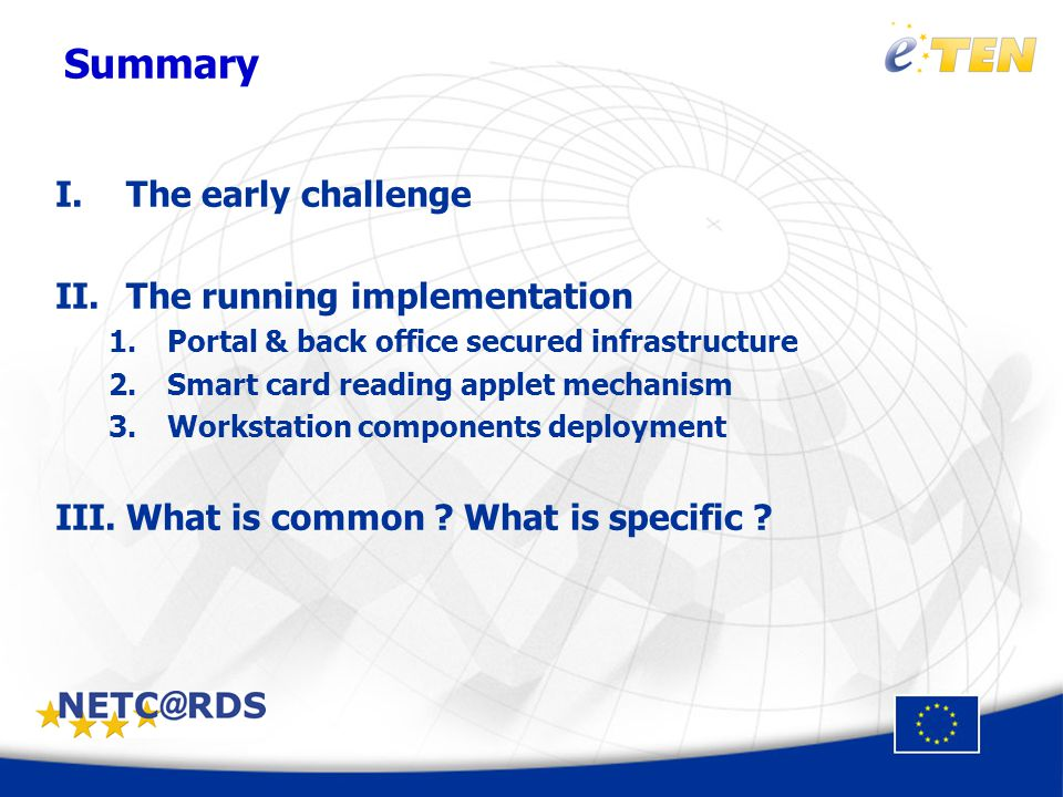 Summary I.The early challenge II.The running implementation 1.Portal & back office secured infrastructure 2.Smart card reading applet mechanism 3.Workstation components deployment III.What is common .